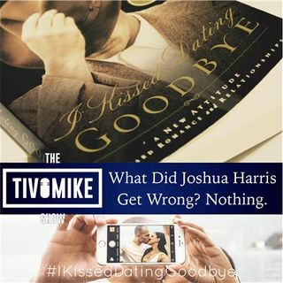What Did Joshua Harris Get Wrong? Nothing. #IKissedDatingGoodbye