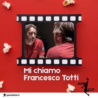 Mi chiamo Francesco Totti - Jump Cut Pills