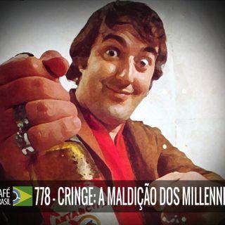 778 - Cringe - A Maldicao dos Millennials