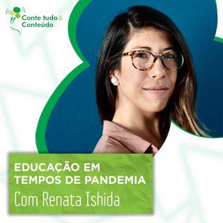 Episódio 25 - Educação em Tempos de Pandemia – Renata Ishida em entrevista a Márcio Martins