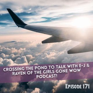 FC 171: Crossing the Pond to Talk with E-J & Raven of the Girls Gone WoW Podcast!