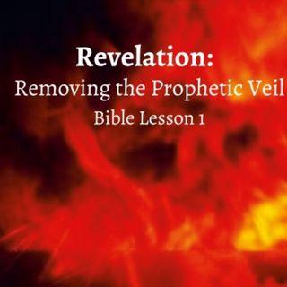 Revelation Removing the Prophetic Veil Bible Lesson 1 pt 1