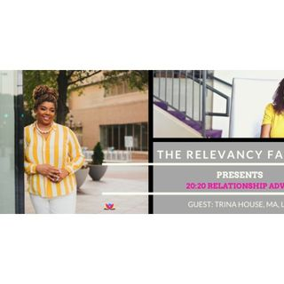 The Relevancy Factor: 20:20 Relationship Vision with Expert Trina House