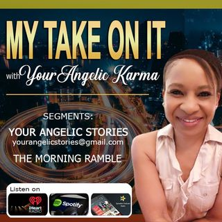 My Take On It with Your Angelic Karma®