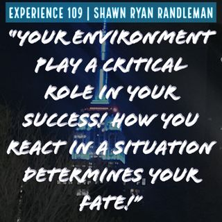 "E10 - ""Your environment play a critical role in your success!"" From My Experience By Shawn Ryan Randleman"