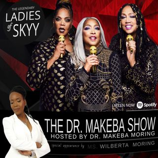 THE DR. MAKEBA SHOW ::  sG:  LADIES OF SKYY AND WILBERTA MORING