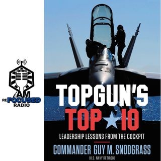 Commander Guy M. Snodgrass (U.S. Navy Retired) - TOPGUN'S Top 10: Leadership Lessons From The Cockpit