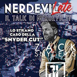 """Nerdevilate 25/03/21 - Lo strano caso della """"Snyder Cut"""""""