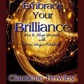 Brilliance - How to Align Yourself with Your Unique Potential with Claudette Rowley