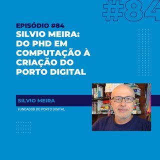#84 - Silvio Meira: do PhD em computação à criação do Porto Digital