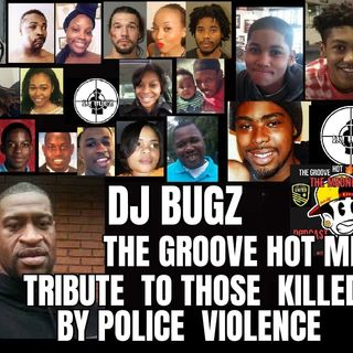 THE GROOVE HOT MIXX PODCAST TRUBUTE TO PEOPLE KILLED BY POLICE JUSTICE POWER FREEDOM