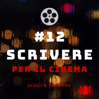 #12 - Scrivere per il cinema