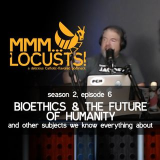 2.6 Bioethics & the Future of Humanity (and other subjects we know everything about)
