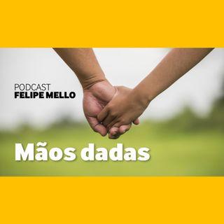 [Podcast FelipeMello] Mãos Dadas