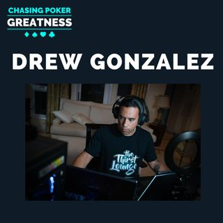 #73 Drew Gonzalez: Professional Poker Player, Thirst Lounge Host, Twitch Partner