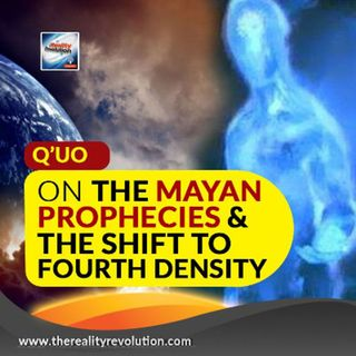 Q'uo On The Mayan Prophecies & The Shift Into Fourth Density