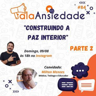 #84 Construindo a Paz Interior com Milton Menezes (parte 2)