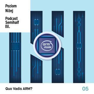 #005 - Quo Vadis ARM?