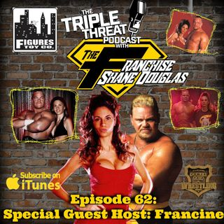 Shane Douglas And The Triple Threat Podcast EP 62: Special Guest Host- Francine