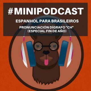 Minipodcast para Brasileiros (Dígrafo CH- Especial fin de año)