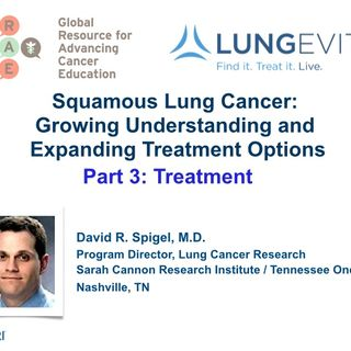 Squamous Lung Cancer, Part 3: Treatment (audio)