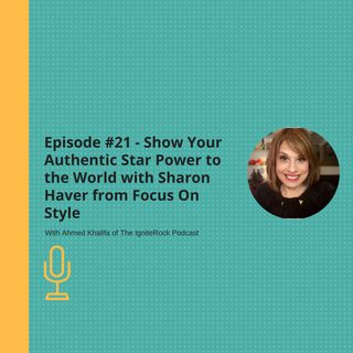 Episode #21 - Show Your Authentic Star Power to the World with Sharon Haver from Focus On Style