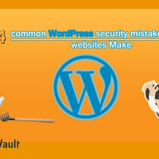 WordPress Security Common Mistakes to Avoid