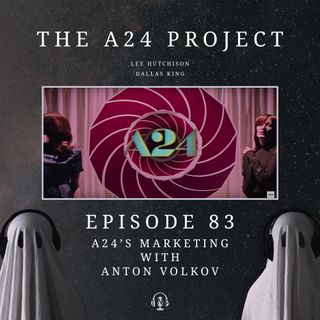 83 - A24's Marketing with Anton Volkov
