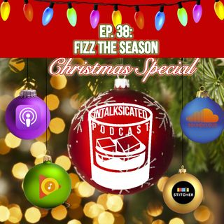 Ep. 38: Fizz the Season (ChristmasSpecial)