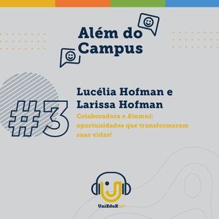 Além do Campus #3 : Colaboradora e Aluna: oportunidades que transformaram suas vidas!