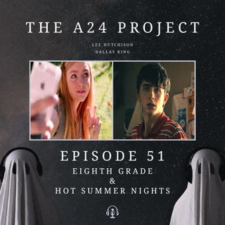 51 - Eighth Grade & Hot Summer Nights