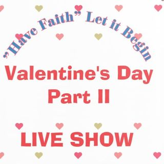 Valentine's Day Part II Ep 174 LIVE