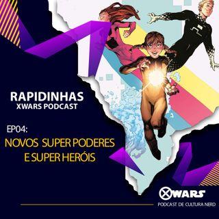 XWARS RAPIDINHAS #04 Novos Super Poderes e Super Heróis