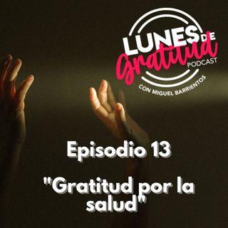 "Lunes de Gratitud Episodio 13 ""Gratitud por la salud"""