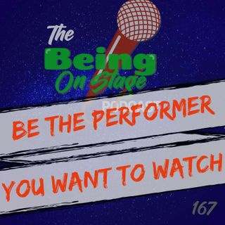 Be the Performer You Want to Watch
