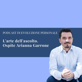 Episodio 73 - L'arte dell'ascolto. Ospite: Arianna Garrone