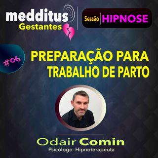 #06 Hipnose para Preparação para o Trabalho de Parto | Dr. Odair Comin