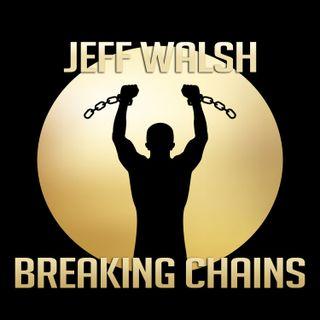 Jeff Walsh Breaking Chains