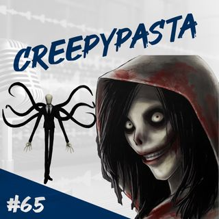 Episodio 65 - Creepypasta