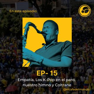 La empatía, los K-POP en el paro, los himnos y Coltrane