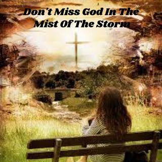 Dont Miss God In The Mist Of The Storm