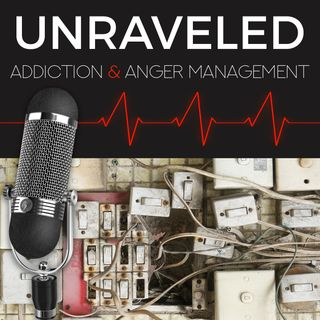 Unraveled: Addiction & Anger Management