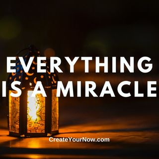 2165 Everything is a Miracle
