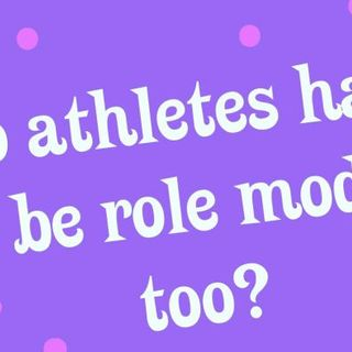 Do athletes have to be role models too?