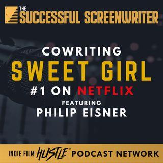 Ep 84 - Cowriting Sweet Girl (#1 on Netflix) featuring Philip Eisner