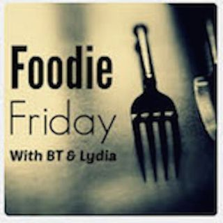 Foodie Friday with BT & Lydia