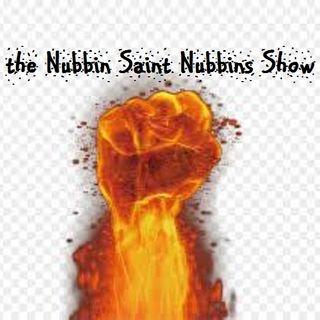 Nubbin Saint Nubbins Show Podcast - Ep. 12 Sat Feb 8 Pt2