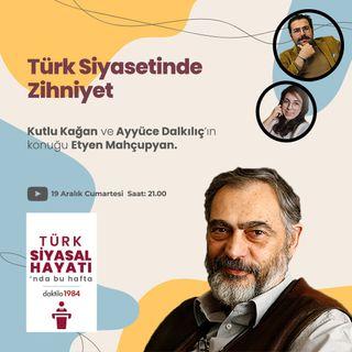 Türk Siyasetinde Zihniyet | Konuk: Etyen Mahçupyan | Türk Siyasal Hayatı | #02