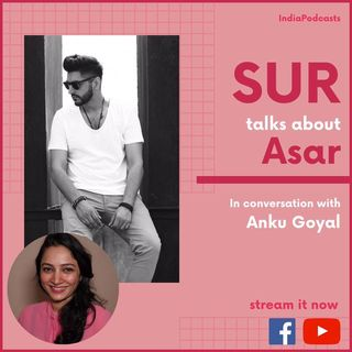 OUT NOW | SUR Talks About His New Track ASAR & His Journey In Music Ind | On IndiaPodcasts With Anku goyal