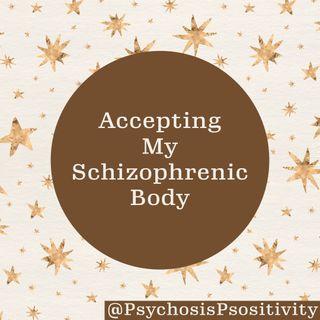 Accpeting My Schizophrenic Body
